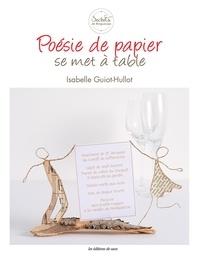 Isabelle Guiot-Hullot - Poésie de papier se met à table.