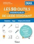 Isabelle Guittet et Dominique Garnier - Les 50 outils indispensables de l'aide-soignant.