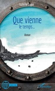 Isabelle Guyon - Que vienne le temps....
