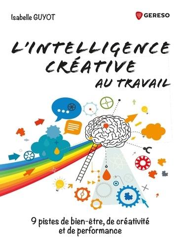 Isabelle Guyot - L'intelligence créative au travail - 9 pistes de bien-être, de créativité et de performance.