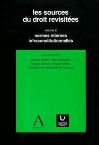 Isabelle Hachez et Yves Cartuyvels - Les sources du droit revisitées - vol.2 - Normes internes infraconstitutionnelles.