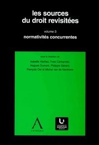 Isabelle Hachez et Yves Cartuyvels - Les sources du droit revisitées - vol.3 - Normativités concurrentes.