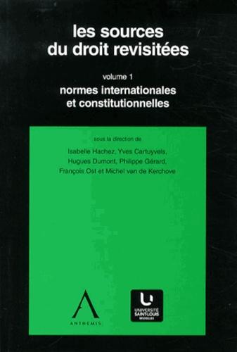 Isabelle Hachez - Les sources du droit revisitées - Volume 1, Normes internationales et constitutionnelles.