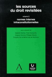 Isabelle Hachez - Les sources du droit revisitées - Volume 2, Normes internes infraconstitutionnelles.