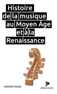Isabelle Handy - Histoire de la musique au Moyen Age et à la Renaissance.
