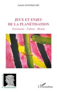 Isabelle Hannequart - Jeux et enjeu de la planétisation - Patrimoine, culture, monde.