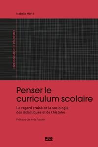 Isabelle Harlé - Penser le curriculum scolaire - Le regard croisé de la sociologie, des didactiques et de l'histoire.