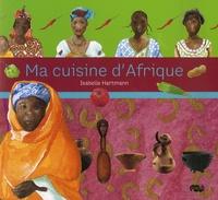 Isabelle Hartmann - Ma cuisine d'Afrique.