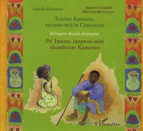 Isabelle Hartmann et Auguste-Léopold Mbondé Mouangué - Tonton Emanou, raconte-moi le Cameroun - Edition bilingue français-duala.