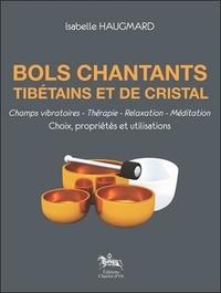 Isabelle Haugmard - Bols chantants tibétains et de cristal - Choix, propriétés et utilisations.