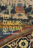 Isabelle Hausser - Les couleurs du Sultan.