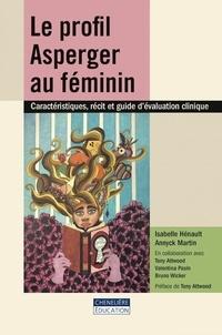 Isabelle Hénault et Annyck Martin - Le profil Asperger au féminin - Caractéristiques, récit et guide d'évaluation clinique.