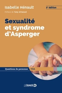 Isabelle Hénault - Sexualité et syndrome d'Asperger - De la puberté à l'âge adulte.
