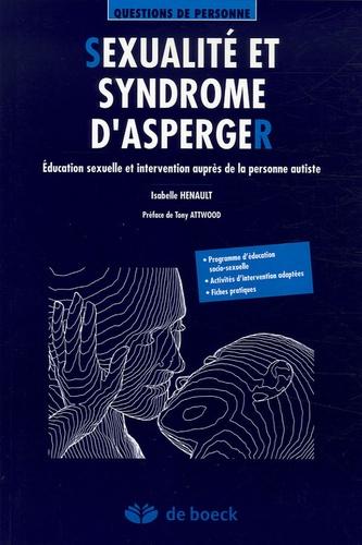 Isabelle Henault - Sexualité et syndrome d'Asperger - Education sexuelle et intervention auprès de la personne autiste.
