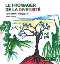 Le fromager de la diversité- Conte et fiche pédagogique - Isabelle Hidair |