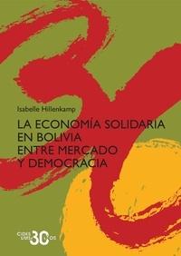 Isabelle Hillenkamp - La economía solidaria en Bolivia - Entre mercado y democracia.