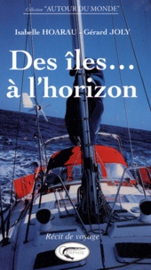 Isabelle Hoarau et Gérard Joly - Des îles... à l'horizon - Le voyage en voilier d'une famille créole.
