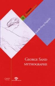 Isabelle Hoog Naginski - George Sand mythographe.