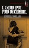 Isabelle Horlans - L'amour (fou) pour un criminel.
