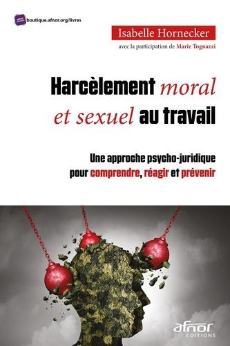 Isabelle Hornecker - Harcèlement moral et sexuel au travail - Une approche psycho-juridique pour comprendre, réagir et prévenir.