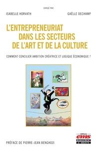 Isabelle Horvath et Gaëlle Dechamp - L'entrepreneuriat dans les secteurs de l'art et de la culture - Comment concilier ambition créative et logique économique ?.