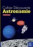 Isabelle Huau - Cahier Découverte Astronomie.