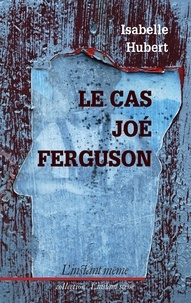 Isabelle Hubert - Le cas Joé Ferguson.