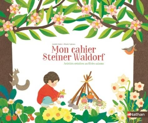 Isabelle Huiban et Mizuho Fujisawa - Mon cahier Steiner Waldorf - Activités créatives au fil des saisons.