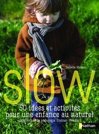 Slow- 50 idées et activités pour une enfance naturelle - Isabelle Huiban |