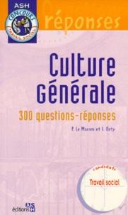 Isabelle Hulaud et Pascal Le Masson - CULTURE GENERALE. - 300 questions-réponses.