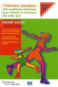 Isabelle Hulaud et Christine Tillard - Thèmes sociaux - 300 Questions-réponses pour réussir le concours ES, ASS, EJE.