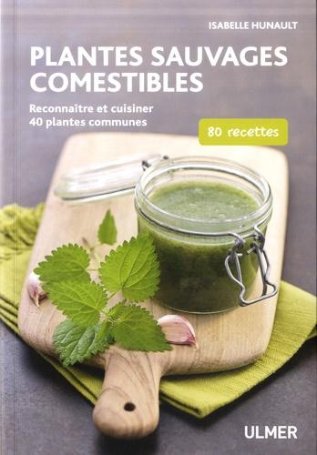 Isabelle Hunault - Plantes sauvages comestibles - Reconnaître et cuisiner 40 plantes communes. 80 recettes.
