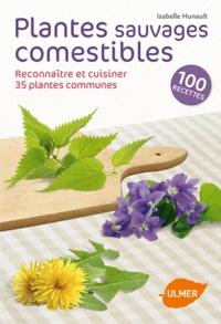 Isabelle Hunault - Plantes sauvages comestibles - Reconnaître et cuisiner 35 plantes communes.