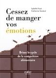 Isabelle Huot et Catherine Sénécal - Cessez de manger vos émotions - Brisez le cycle de la compassion alimentaire.