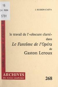 """Isabelle Husson-Casta et Michel Minard - Le travail de « l'obscure clarté » dans """"Le fantôme de l'Opéra"""" de Gaston Leroux."""