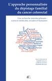 Isabelle Ingrand et Ludovic Gaussot - L'approche personnalisée du dépistage familial du cancer colorectal - Une recherche interdisciplinaire : sciences médicales, sociales et humaines.