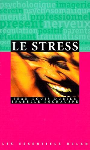 Isabelle Inschauspe et Jean-Louis Dubier - Le stress.