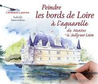 Isabelle Issaverdens - Peindre les bords de Loire à l'aquarelle de Nantes à Sully-sur Loire.