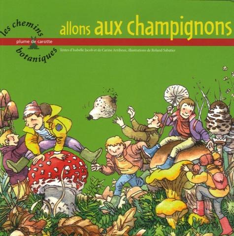 Isabelle Jacob et Carine Arribeux - Allons aux champignons.