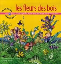 Isabelle Jacob et Carine Arribeux - Les fleurs des bois - Encyclopédie de la botanique facile et amusante.
