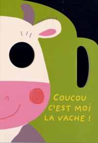 Isabelle Jacqué - Coucou c'est moi la vache ! - Les animaux de la campagne.