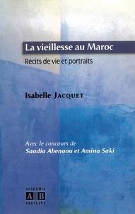 Isabelle Jacquet - La vieillesse au Maroc - Récit de vie et protraits.