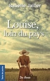 Isabelle Jailler - Louise, loin du pays.