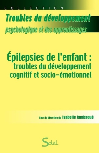 Isabelle Jambaqué - Epilepsies de l'enfant : troubles du développement cognitif et socio-émotionnel.