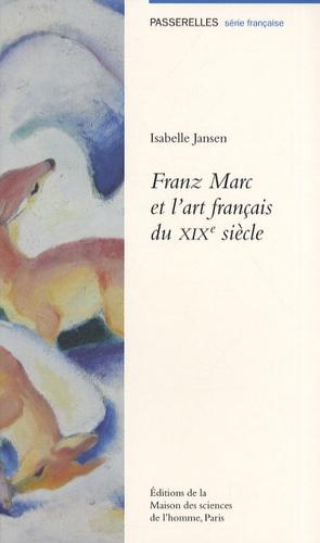 Isabelle Jansen - Franz Marc et l'art français du XIXe siècle.