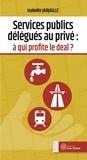 Isabelle Jarjaille - Services publics délégués au privé : à qui profite le deal ?.