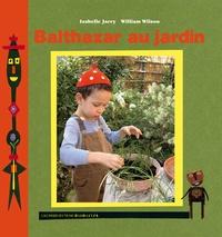 Isabelle Jarry et William Wilson - Balthazar au jardin.