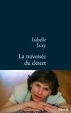 Isabelle Jarry - La traversée du désert.