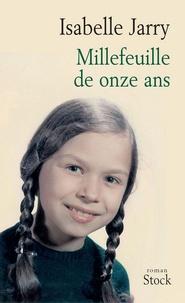 Isabelle Jarry - Millefeuille de onze ans.