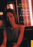 Isabelle Jean-Louis - Magali, l'amour à la folie - Suivi de Sidonie, la vie à l'infini.